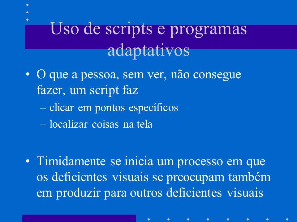 Uso de scripts e programas adaptativos O que a pessoa, sem ver, não consegue fazer, um script faz –clicar em pontos específicos –localizar coisas na t