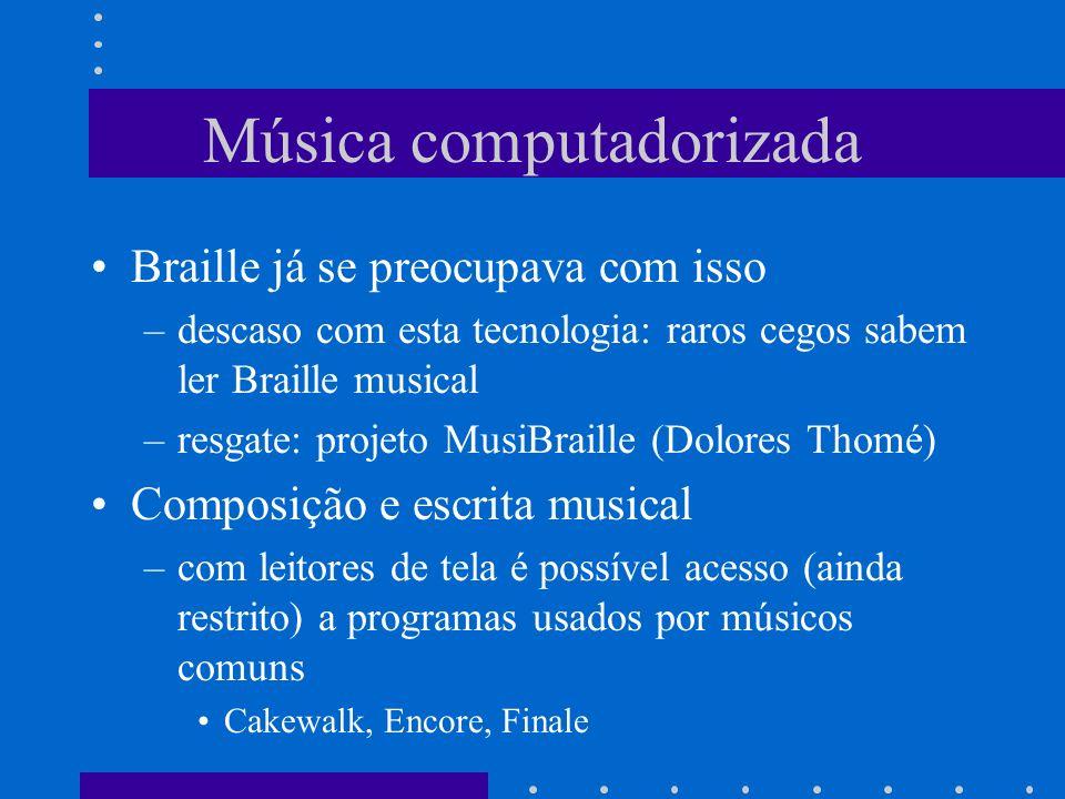 Música computadorizada Braille já se preocupava com isso –descaso com esta tecnologia: raros cegos sabem ler Braille musical –resgate: projeto MusiBra