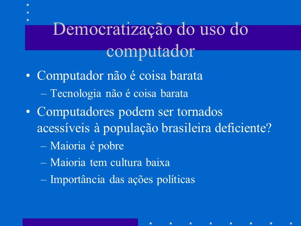 Democratização do uso do computador Computador não é coisa barata –Tecnologia não é coisa barata Computadores podem ser tornados acessíveis à populaçã