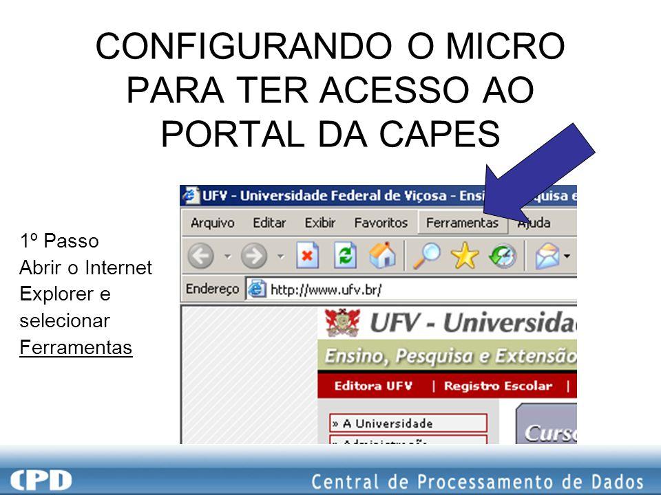 CONFIGURANDO O MICRO PARA TER ACESSO AO PORTAL DA CAPES 1º Passo Abrir o Internet Explorer e selecionar Ferramentas