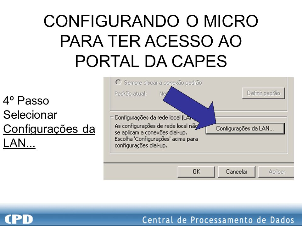 CONFIGURANDO O MICRO PARA TER ACESSO AO PORTAL DA CAPES 5º Passo - Deixar como a figura ao lado.