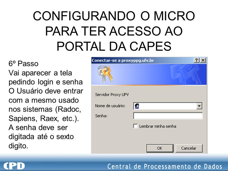 CONFIGURANDO O MICRO PARA TER ACESSO AO PORTAL DA CAPES 6º Passo Vai aparecer a tela pedindo login e senha O Usuário deve entrar com a mesmo usado nos