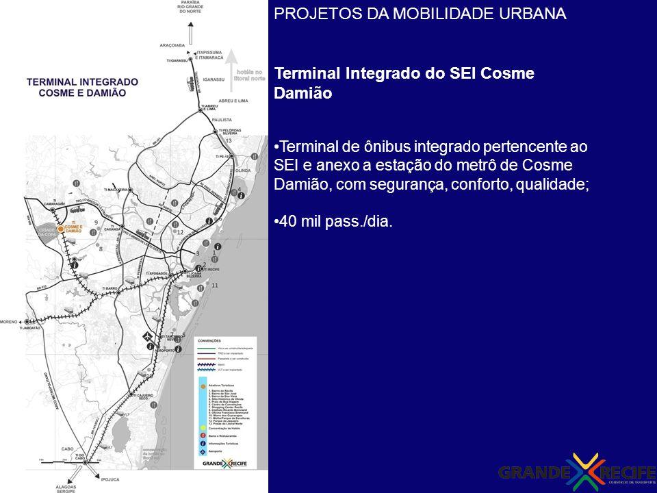 PROJETOS DA MOBILIDADE URBANA Terminal Integrado do SEI Cosme Damião Terminal de ônibus integrado pertencente ao SEI e anexo a estação do metrô de Cos
