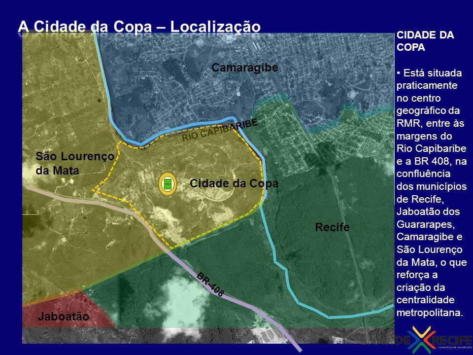Recife Camaragibe Jaboatão RIO CAPIBARIBE BR-408 São Lourenço da Mata Cidade da Copa CIDADE DA COPA Está situada praticamente no centro geográfico da