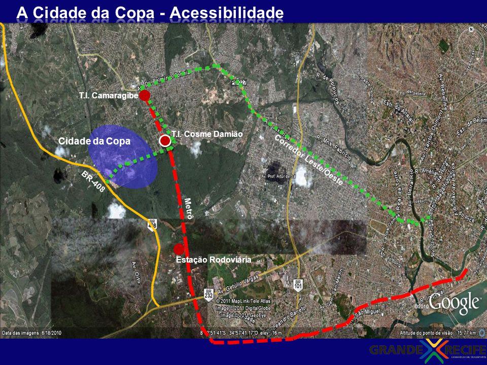 Estação Rodoviária Cidade da Copa Corredor Leste/Oeste Metrô BR-408 T.I. Cosme Damião T.I. Camaragibe