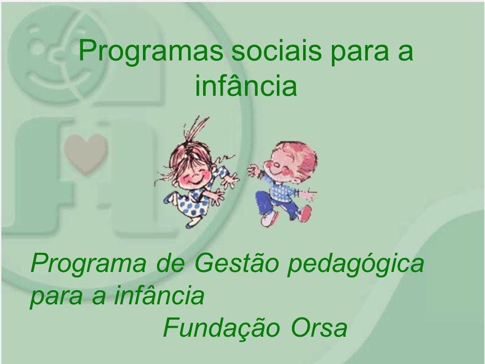Programas sociais para a infância Programa de Gestão pedagógica para a infância Fundação Orsa