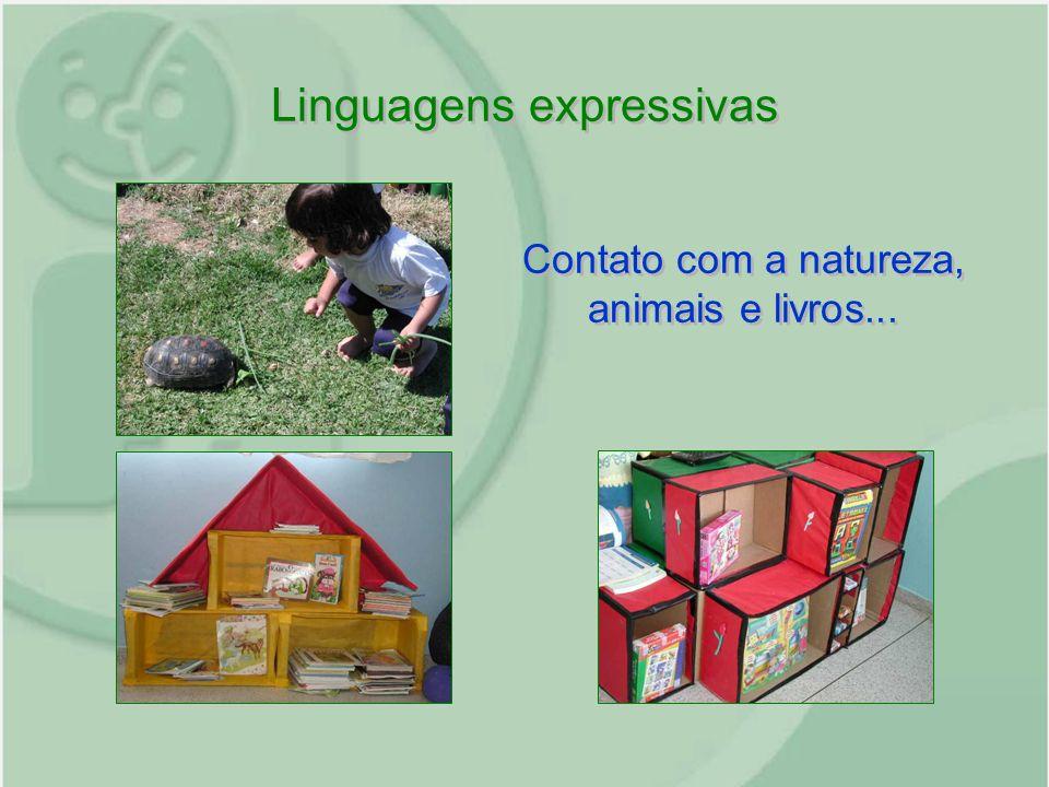 Linguagens expressivas Contato com a natureza, animais e livros...
