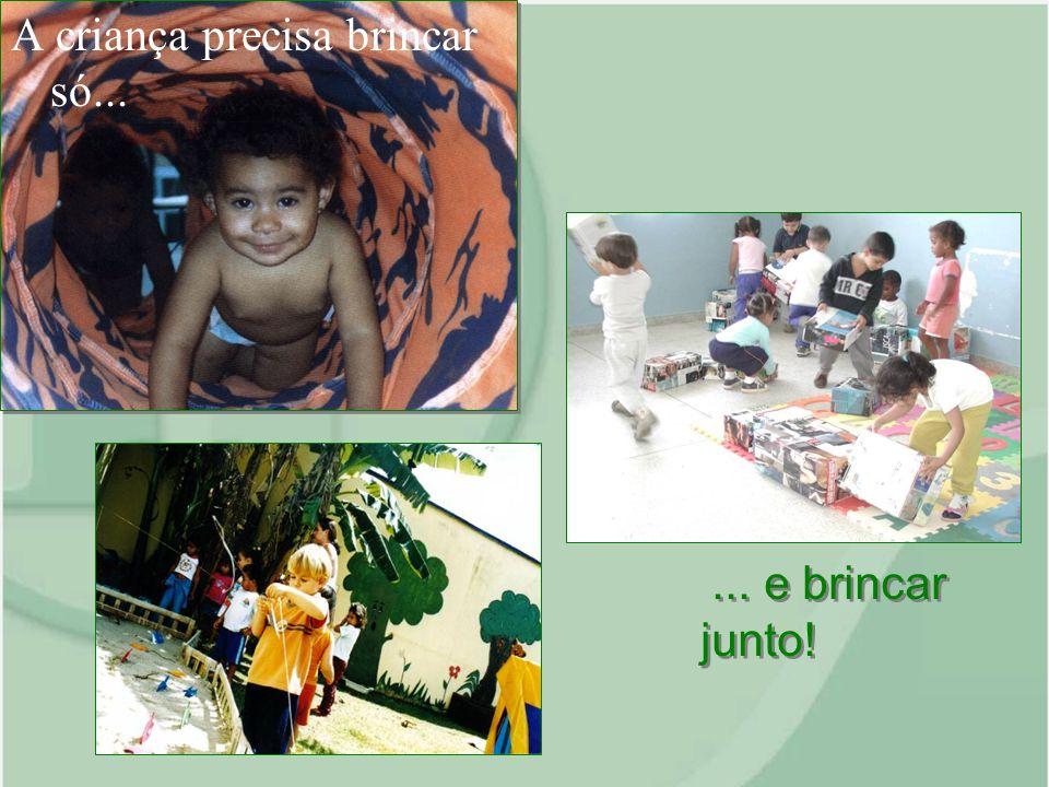 A criança precisa brincar só...... e brincar junto!