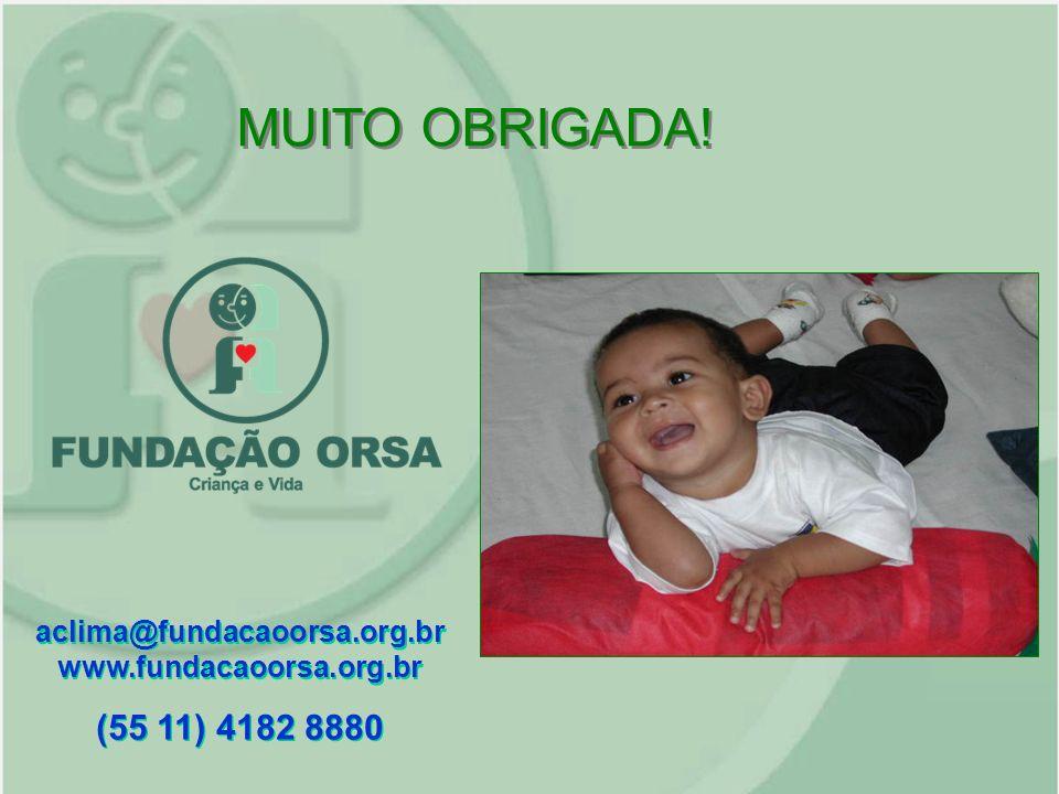 MUITO OBRIGADA! aclima@fundacaoorsa.org.br www.fundacaoorsa.org.br (55 11) 4182 8880 aclima@fundacaoorsa.org.br www.fundacaoorsa.org.br (55 11) 4182 8