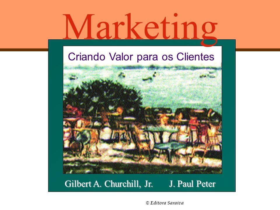 © Editora Saraiva Marketing Criando Valor para os Clientes Gilbert A. Churchill, Jr. J. Paul Peter