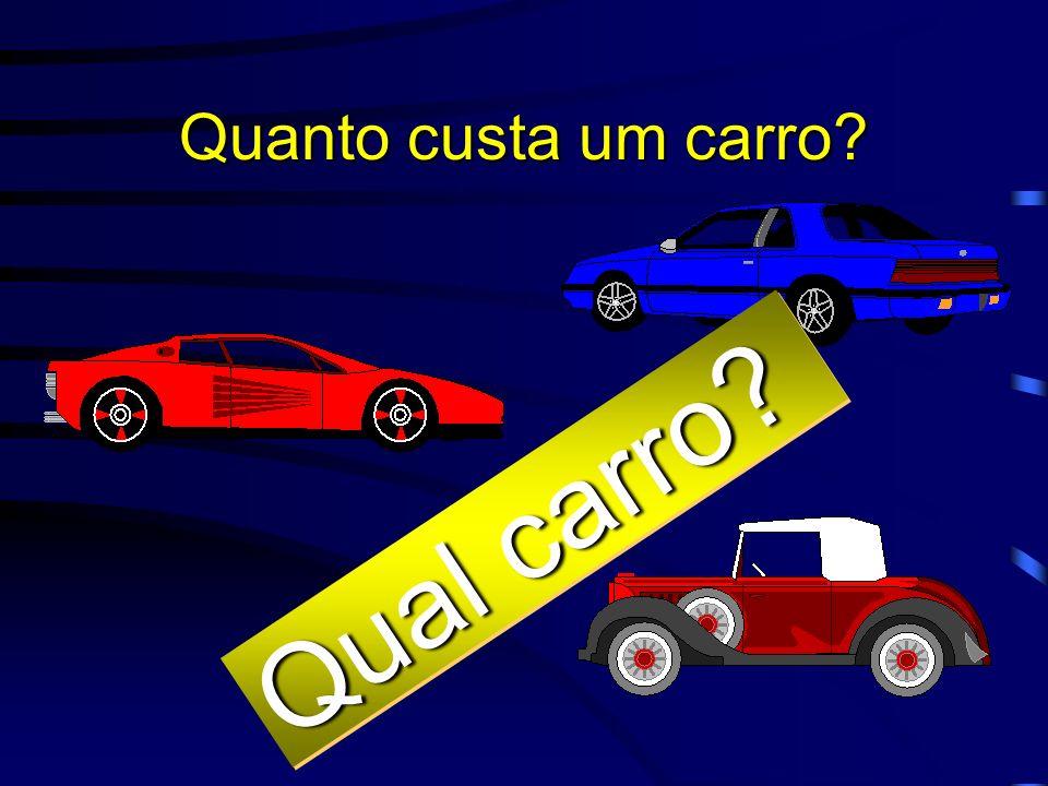 Quanto custa um carro? Depende... D e p e n d e...