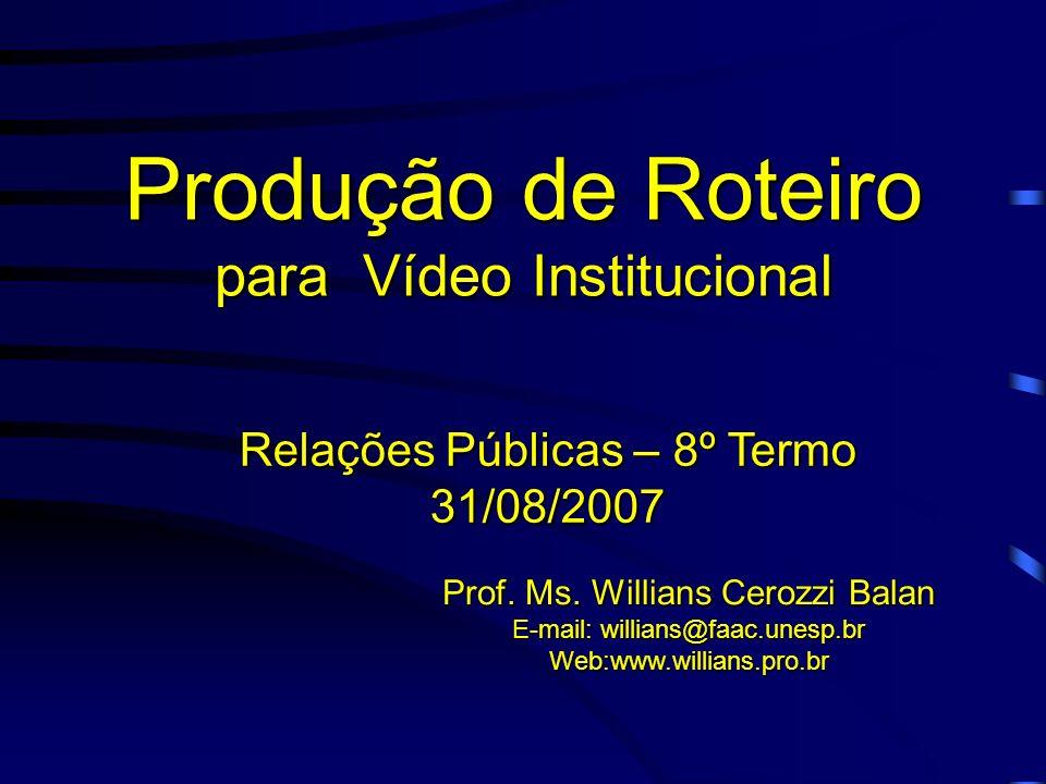 O Vídeo Institucional Prof. Ms. Willians Cerozzi Balan E-mail: willians@faac.unesp.br Web:www.willians.pro.br