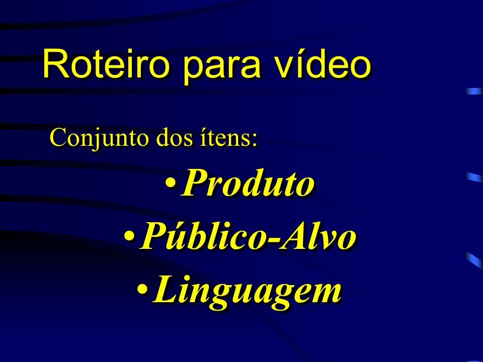Roteiro para vídeo Tema Conhecimento do produto Público Alvo Definição da Linguagem Desenvolvimento do Roteiro Tema Conhecimento do produto Público Alvo Definição da Linguagem Desenvolvimento do Roteiro