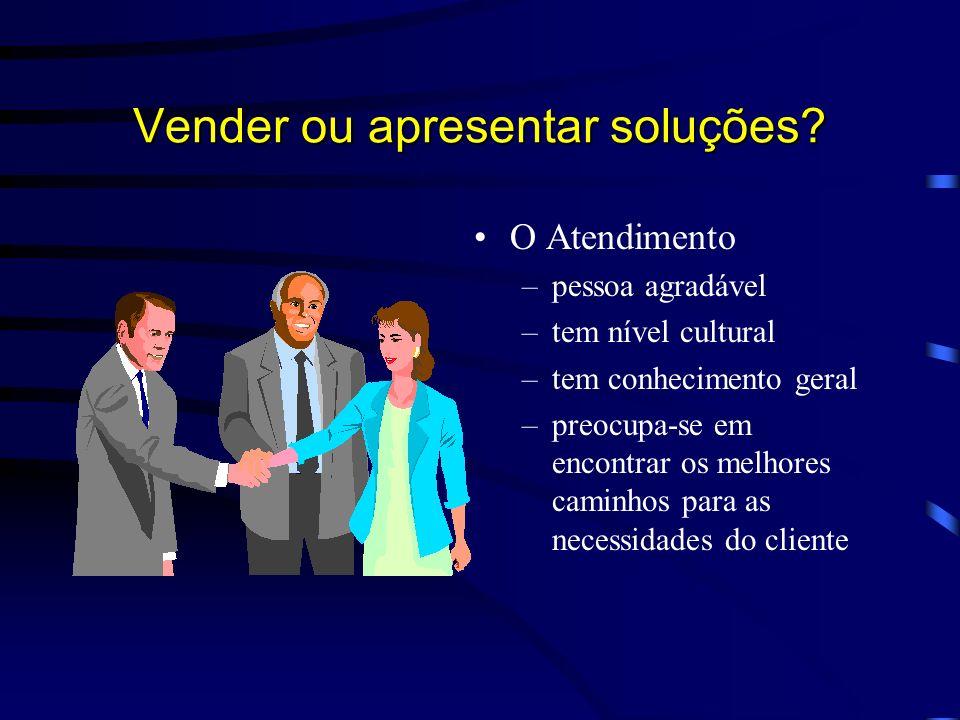 Vender ou apresentar soluções? Aimagem do Vendedor –pessoa –pessoa chata –vai –vai tomar tempo do cliente –quer –quer cumprir suas metas o dinheiro do