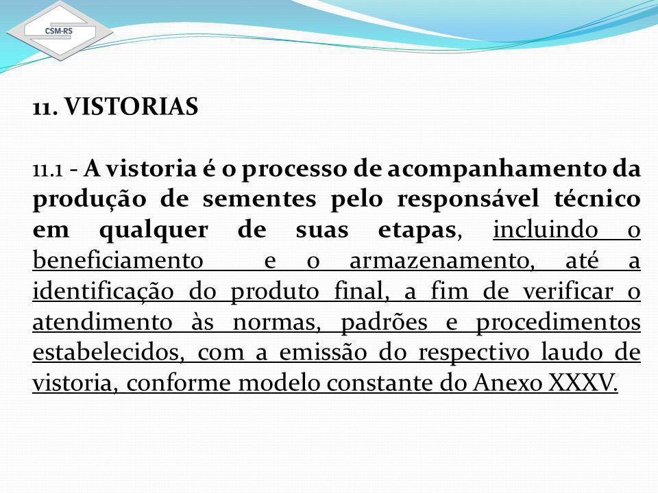 11. VISTORIAS 11.1 - A vistoria é o processo de acompanhamento da produção de sementes pelo responsável técnico em qualquer de suas etapas, incluindo