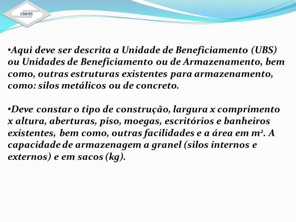 Aqui deve ser descrita a Unidade de Beneficiamento (UBS) ou Unidades de Beneficiamento ou de Armazenamento, bem como, outras estruturas existentes para armazenamento, como: silos metálicos ou de concreto.