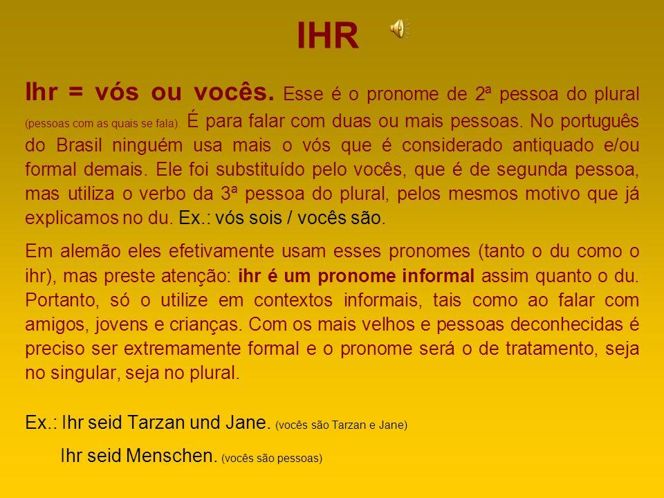 WIR Wir = nós.Essa é a primeira pessoa do plural e seu uso é igualzinho ao português.