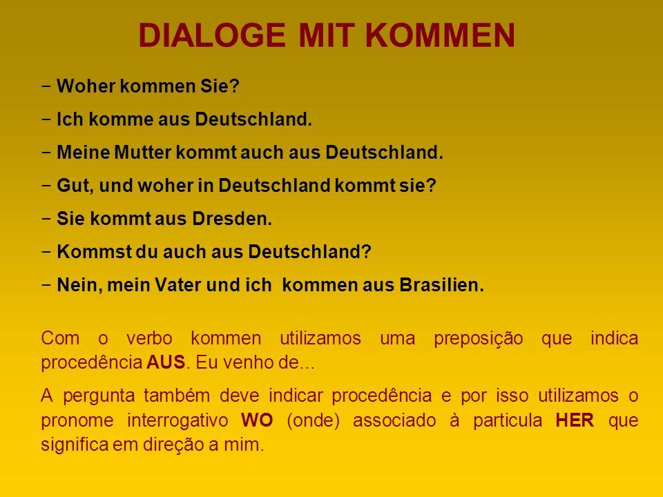 KOMMEN Além de dizer sua nacionalidade com o verbo sein (Ich bin Brasilianer), você pode especificar o local de onde você vem, o país, a cidade ou a região.