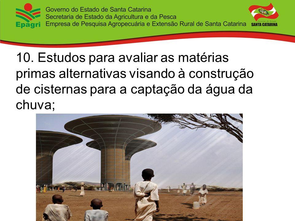 10. Estudos para avaliar as matérias primas alternativas visando à construção de cisternas para a captação da água da chuva;