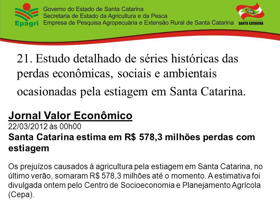 21. Estudo detalhado de séries históricas das perdas econômicas, sociais e ambientais ocasionadas pela estiagem em Santa Catarina. Jornal Valor Econôm