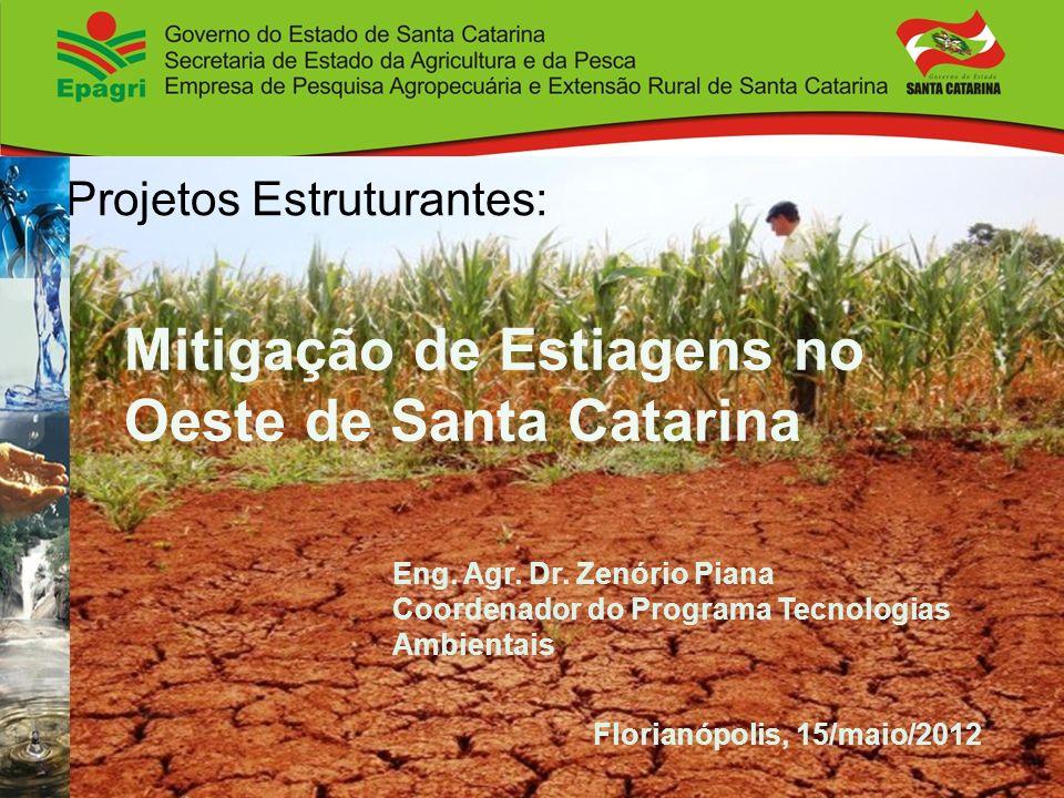 Mitigação de Estiagens no Oeste de Santa Catarina Eng. Agr. Dr. Zenório Piana Coordenador do Programa Tecnologias Ambientais Florianópolis, 15/maio/20