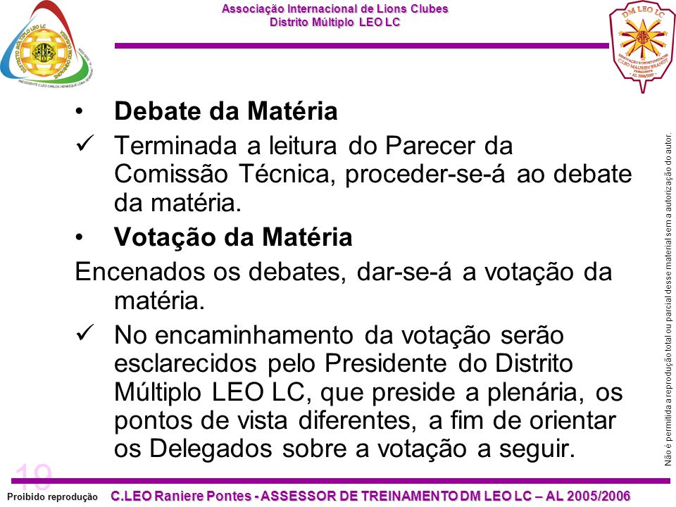 19 Proibido reprodução C.LEO Raniere Pontes - ASSESSOR DE TREINAMENTO DM LEO LC – AL 2005/2006 Não é permitida a reprodução total ou parcial desse material sem a autorização do autor.