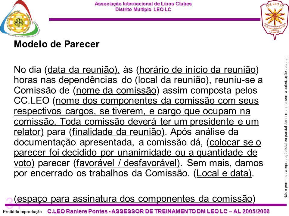 31 Proibido reprodução C.LEO Raniere Pontes - ASSESSOR DE TREINAMENTO DM LEO LC – AL 2005/2006 Não é permitida a reprodução total ou parcial desse material sem a autorização do autor.