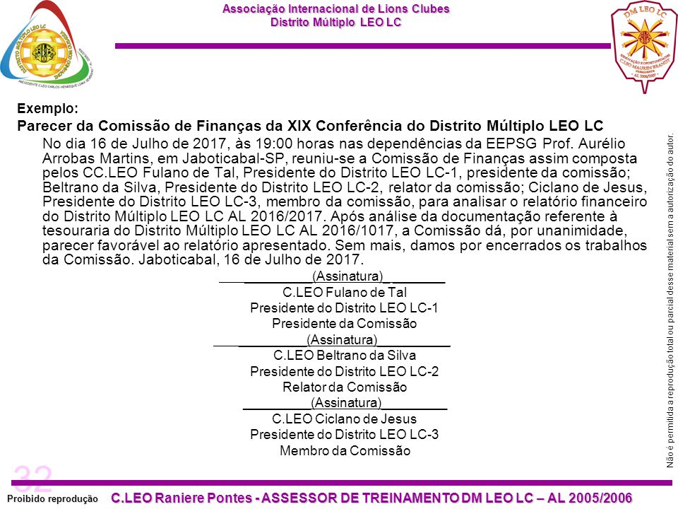 32 Proibido reprodução C.LEO Raniere Pontes - ASSESSOR DE TREINAMENTO DM LEO LC – AL 2005/2006 Não é permitida a reprodução total ou parcial desse material sem a autorização do autor.