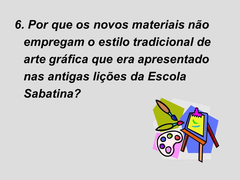 6. Por que os novos materiais não empregam o estilo tradicional de arte gráfica que era apresentado nas antigas lições da Escola Sabatina?