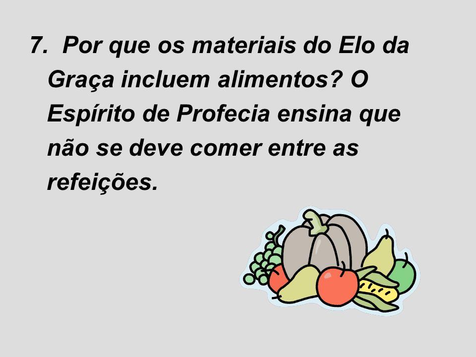 7. Por que os materiais do Elo da Graça incluem alimentos? O Espírito de Profecia ensina que não se deve comer entre as refeições.