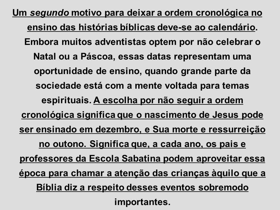 Um segundo motivo para deixar a ordem cronológica no ensino das histórias bíblicas deve-se ao calendário. Embora muitos adventistas optem por não cele