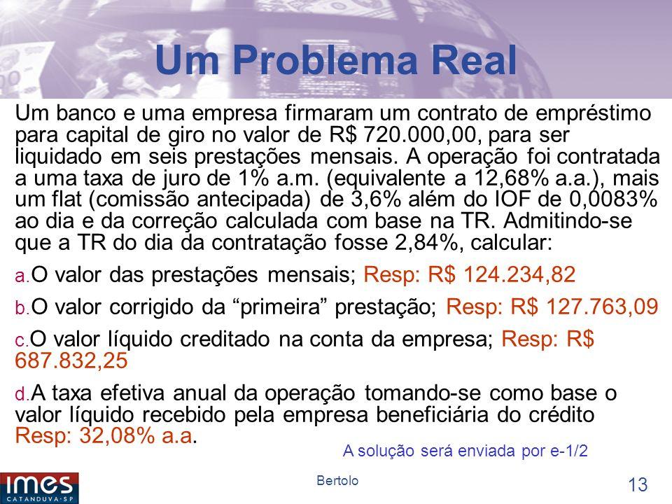 12 Bertolo Solução 0 1 2 3 47 48 1 2 3 4 5 6 PGTO 1.120.217,24 # 3 Transferir este valor presente para o período 48, isto é, voltar 1 ano. PV = FV (1+