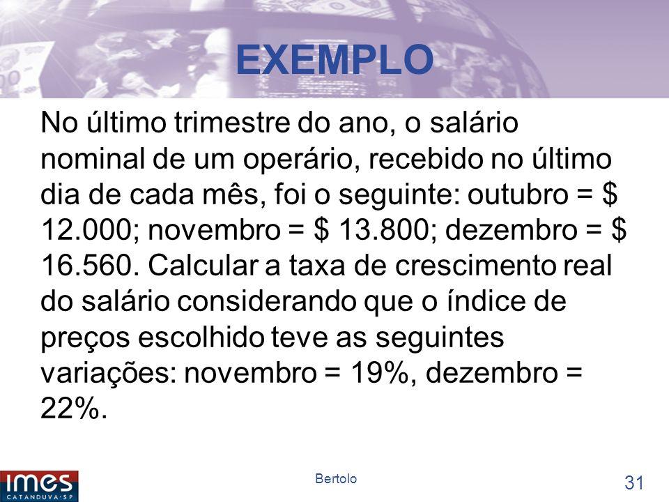 30 Bertolo Representatividade dos valores financeiros em ambientes inflacionários O processo inflacionário obriga a quem faz cálculos financeiros, ou
