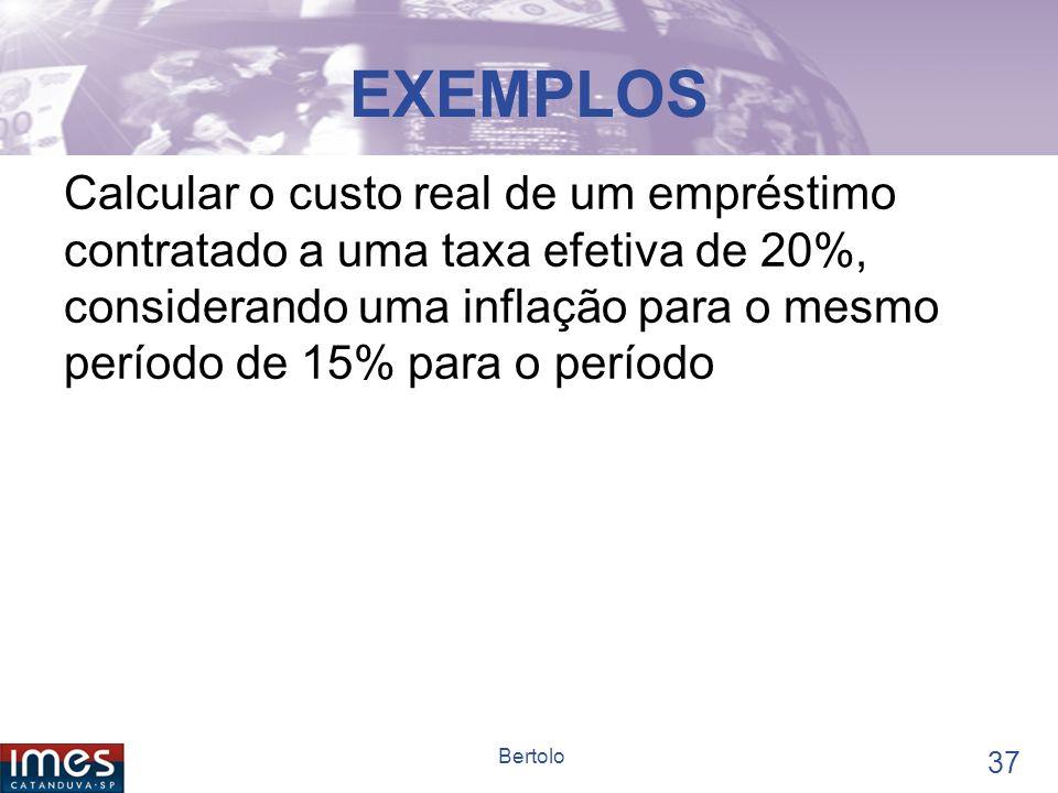 36 Bertolo Taxas de Juros Aparente x Nominais A taxa aparente (chamada nominal nas transações financeiras e comerciais) é aquela que vigora nas operaç