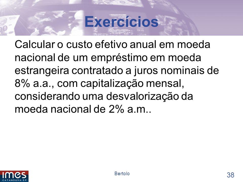 37 Bertolo EXEMPLOS Calcular o custo real de um empréstimo contratado a uma taxa efetiva de 20%, considerando uma inflação para o mesmo período de 15% para o período