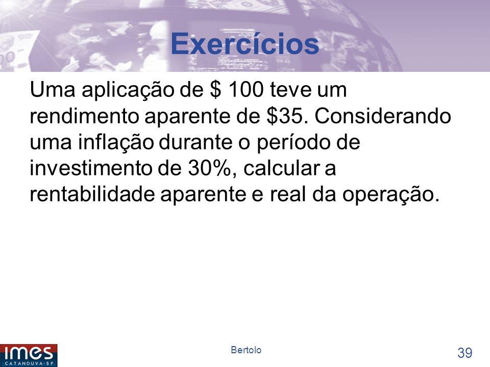 38 Bertolo Exercícios Calcular o custo efetivo anual em moeda nacional de um empréstimo em moeda estrangeira contratado a juros nominais de 8% a.a., com capitalização mensal, considerando uma desvalorização da moeda nacional de 2% a.m..
