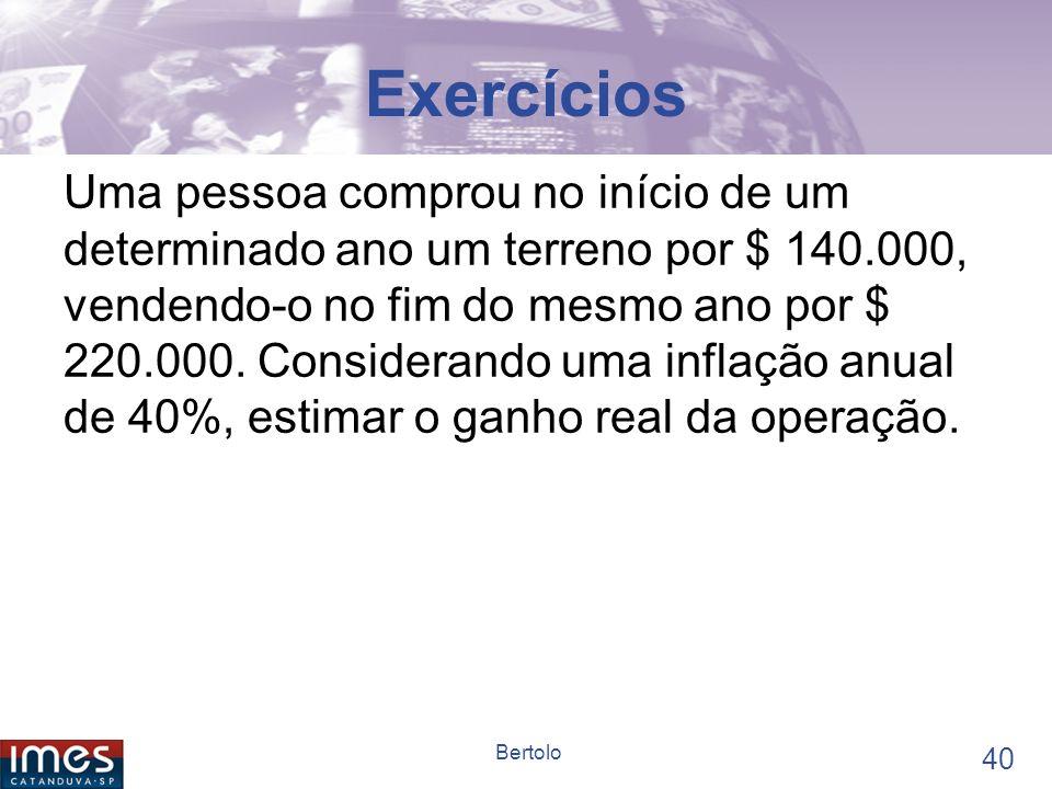 39 Bertolo Exercícios Uma aplicação de $ 100 teve um rendimento aparente de $35. Considerando uma inflação durante o período de investimento de 30%, c