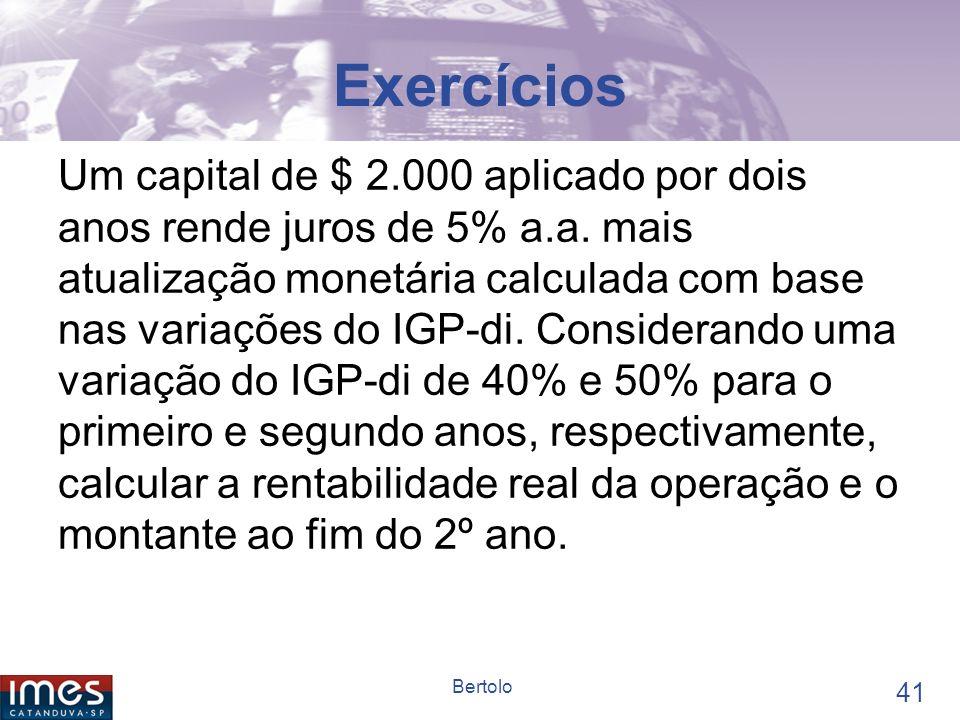 40 Bertolo Exercícios Uma pessoa comprou no início de um determinado ano um terreno por $ 140.000, vendendo-o no fim do mesmo ano por $ 220.000.