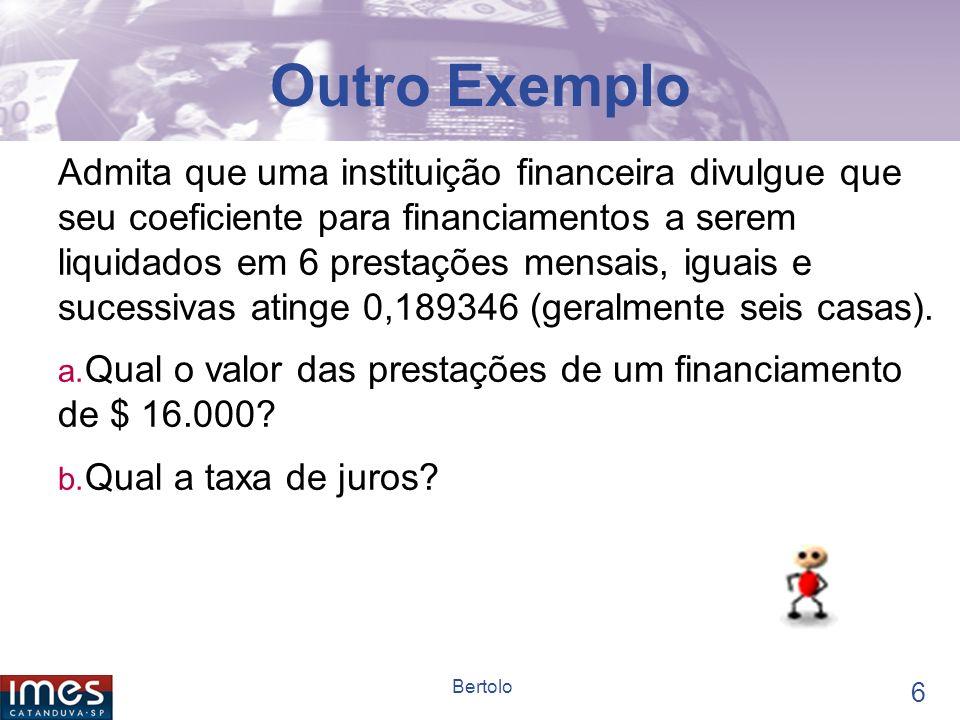 5 Bertolo Coeficiente de Financiamento VP x a -1 n i = PGTO. Na HP – 12C f FIN f 6 1 CHS PV N n Taxa i PMT Isto dá o a -1 n i EXEMPLO – Construir o co
