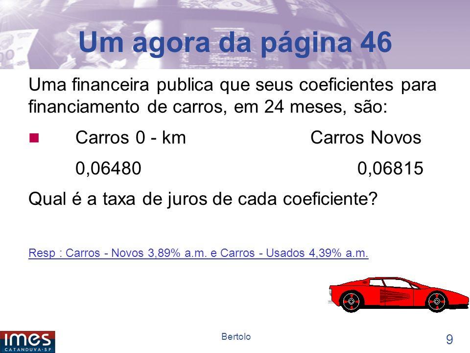 8 Bertolo Mais um exemplo Uma empresa está avaliando o custo de determinado financiamento.