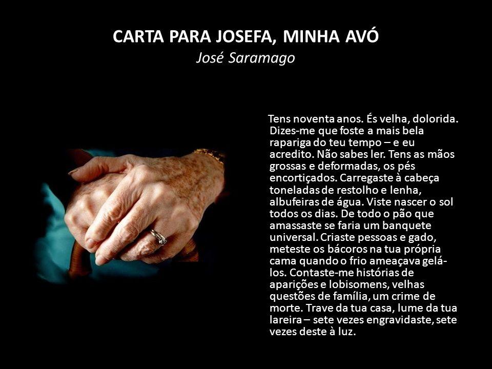 CARTA PARA JOSEFA, MINHA AVÓ José Saramago Tens noventa anos.