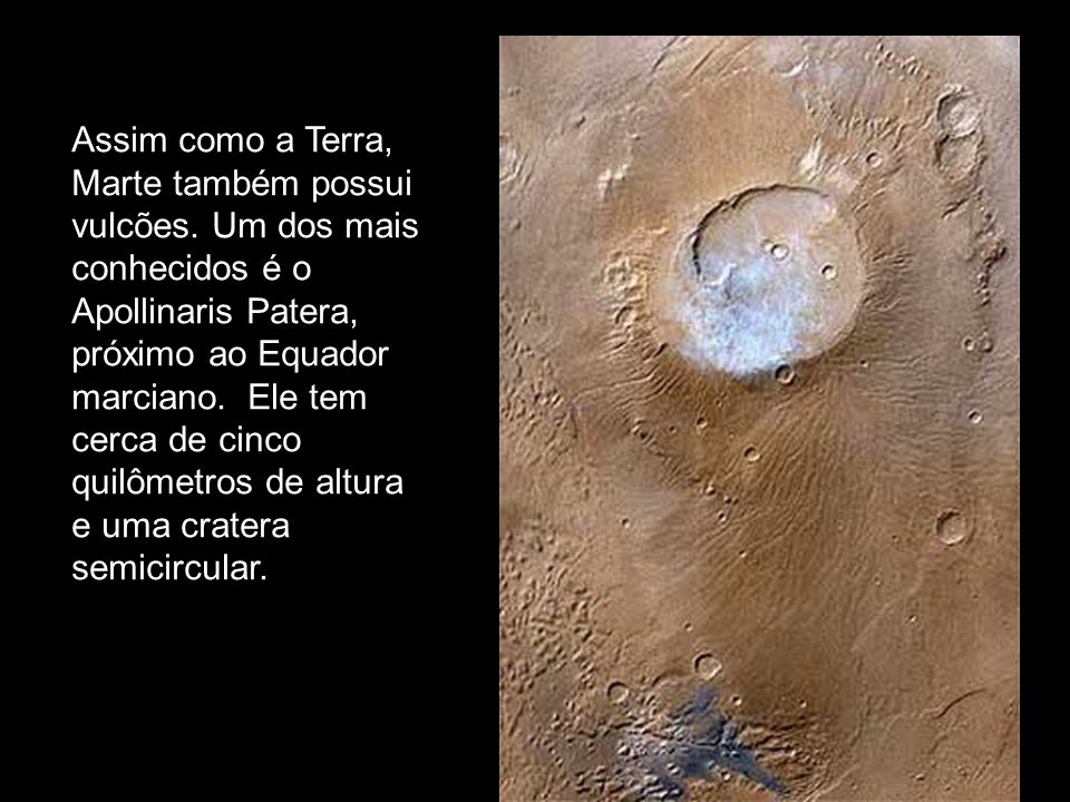 Assim como a Terra, Marte também possui vulcões. Um dos mais conhecidos é o Apollinaris Patera, próximo ao Equador marciano. Ele tem cerca de cinco qu
