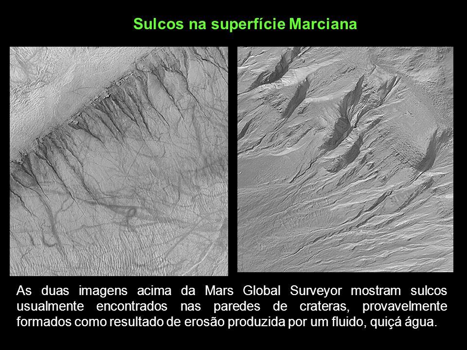 Sulcos na superfície Marciana As duas imagens acima da Mars Global Surveyor mostram sulcos usualmente encontrados nas paredes de crateras, provavelmen