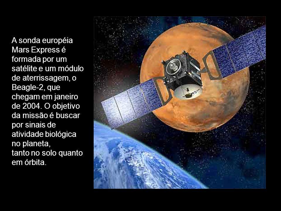 A sonda européia Mars Express é formada por um satélite e um módulo de aterrissagem, o Beagle-2, que chegam em janeiro de 2004. O objetivo da missão é