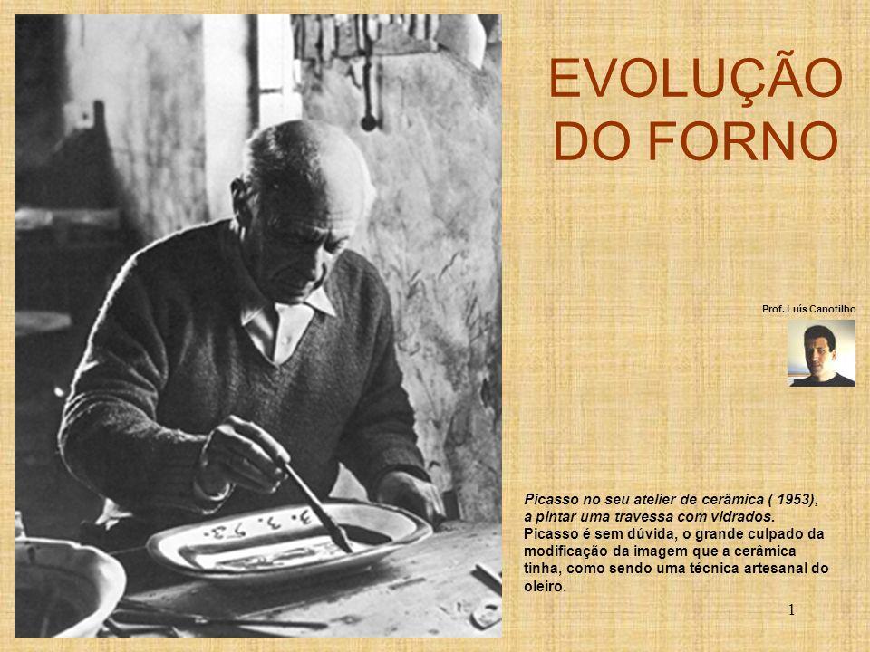1 EVOLUÇÃO DO FORNO Picasso no seu atelier de cerâmica ( 1953), a pintar uma travessa com vidrados. Picasso é sem dúvida, o grande culpado da modifica