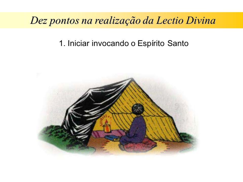 Dez pontos na realização da Lectio Divina 1. Iniciar invocando o Espírito Santo