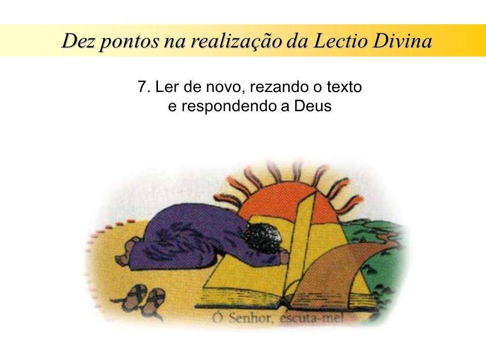 Dez pontos na realização da Lectio Divina 7. Ler de novo, rezando o texto e respondendo a Deus