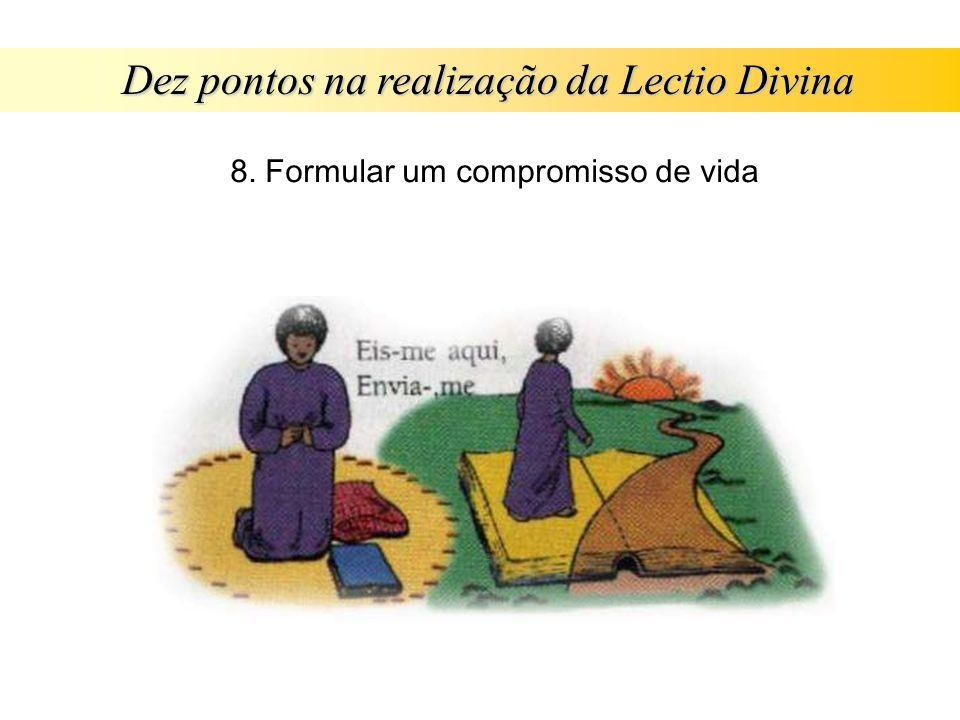 Dez pontos na realização da Lectio Divina 8. Formular um compromisso de vida