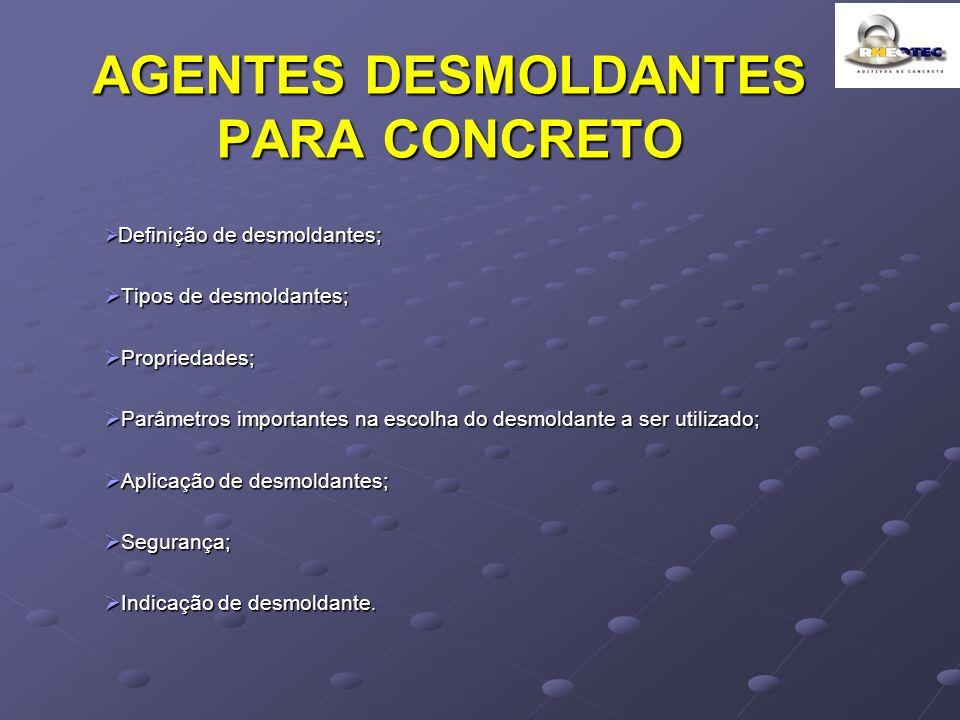 AGENTES DESMOLDANTES PARA CONCRETO Definição de desmoldantes; Definição de desmoldantes; Tipos de desmoldantes; Tipos de desmoldantes; Propriedades; P