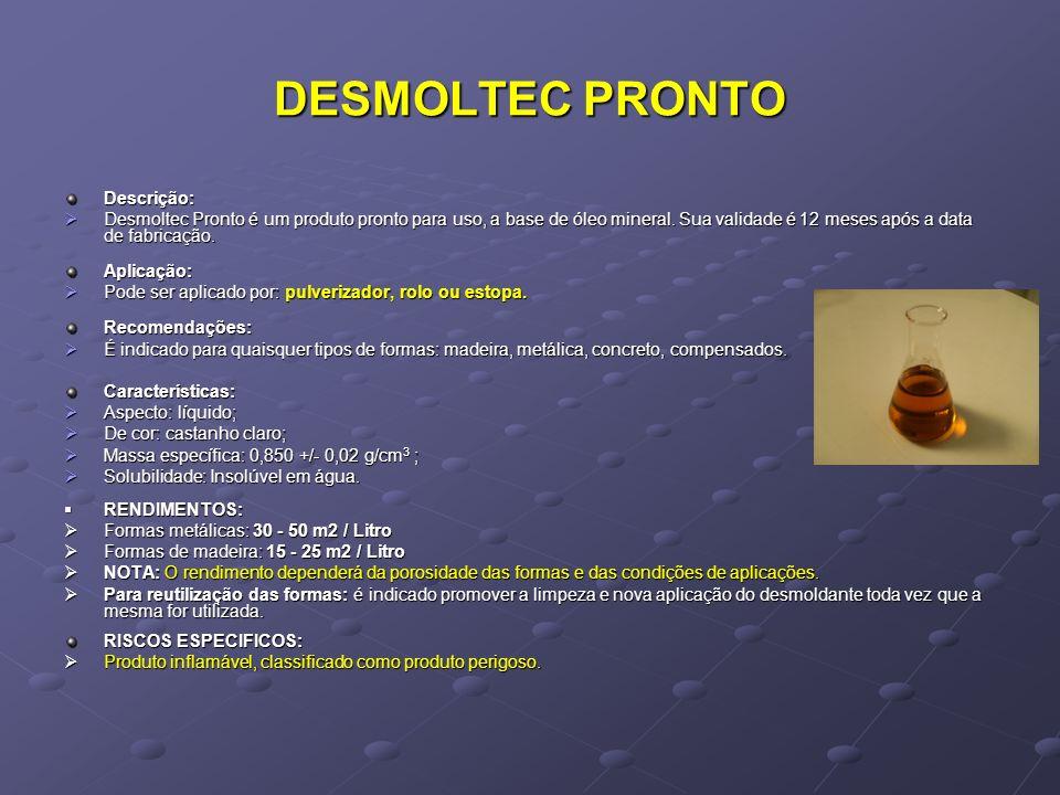 DESMOLTEC PRONTO Descrição: Desmoltec Pronto é um produto pronto para uso, a base de óleo mineral. Sua validade é 12 meses após a data de fabricação.